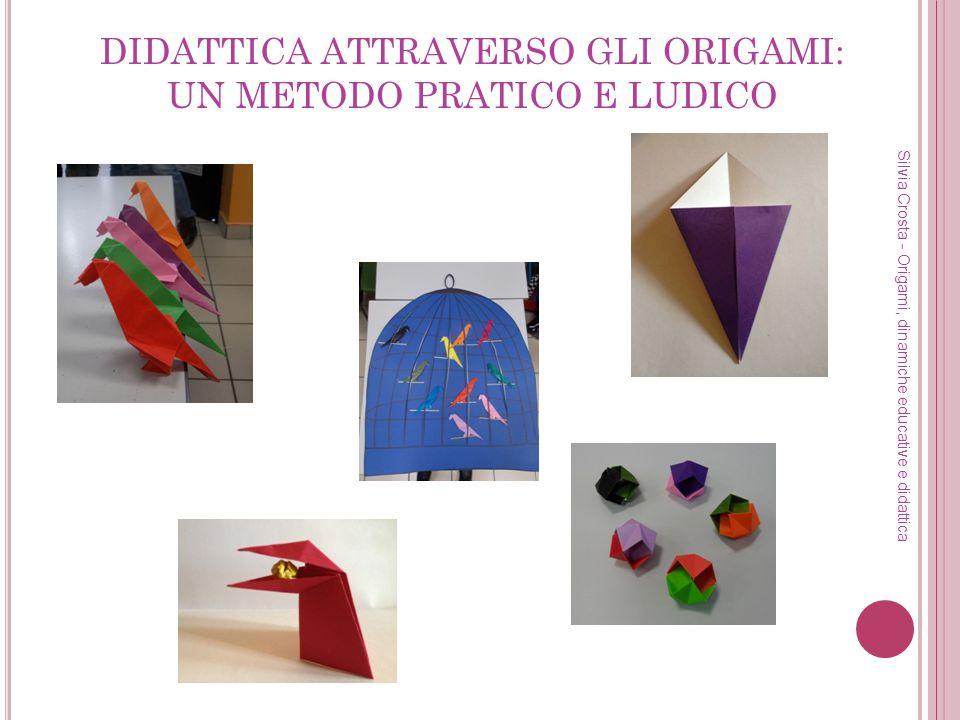 LEZIONE DIALOGATA E DISCUSSA Partecipazione attiva Valorizzazione degli interventi Coinvolgimento di tutti Silvia Crosta - Origami, dinamiche educative e didattica