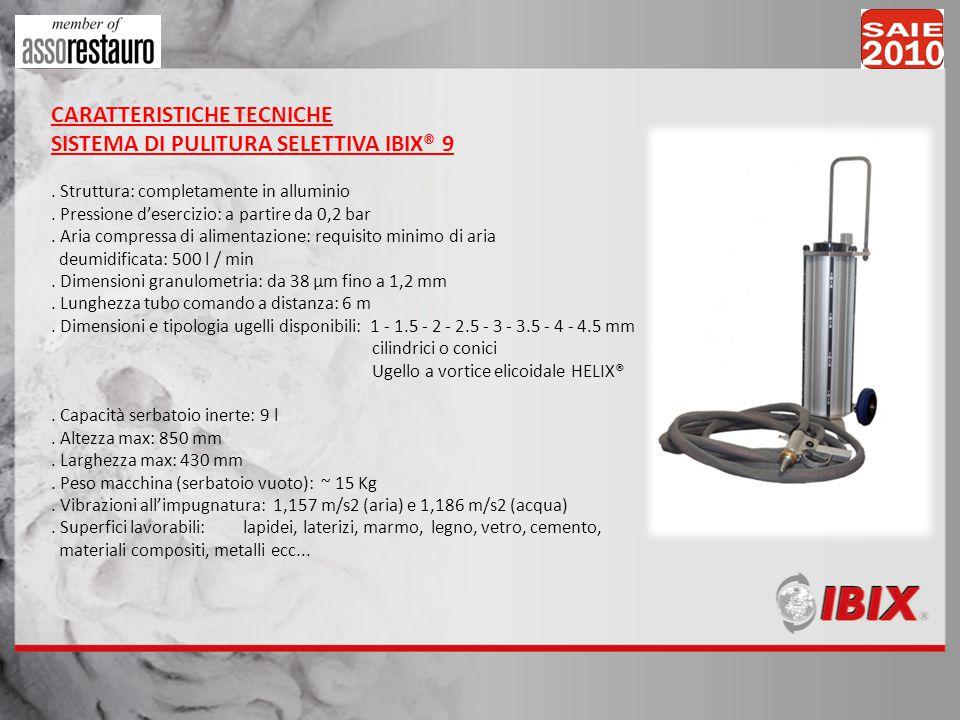 CARATTERISTICHE TECNICHE SISTEMA DI PULITURA SELETTIVA IBIX® 9. Struttura: completamente in alluminio. Pressione desercizio: a partire da 0,2 bar. Ari