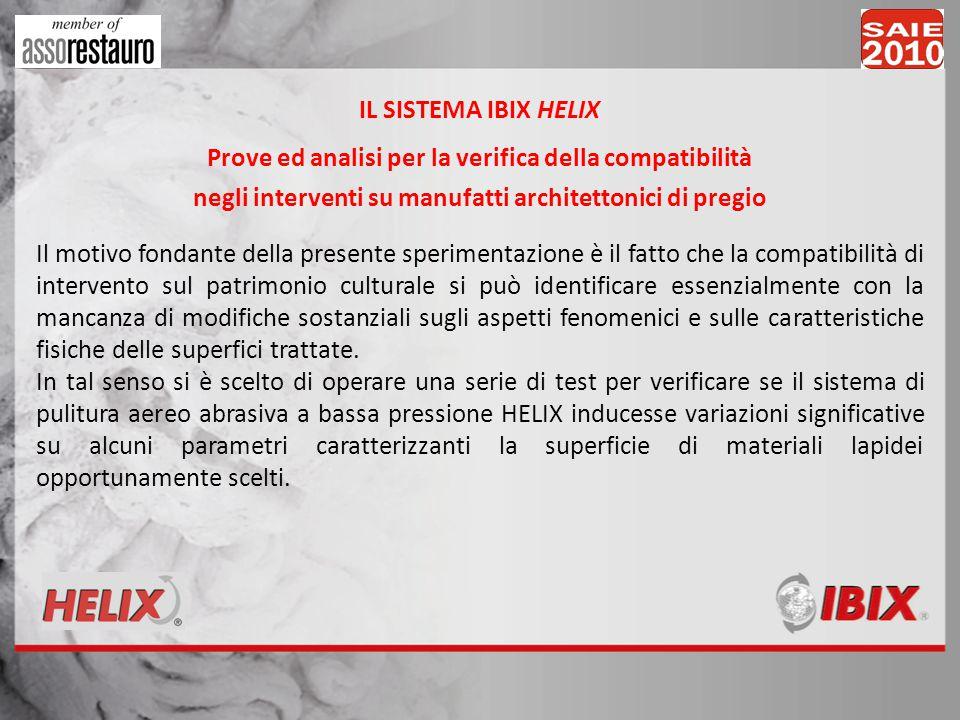 IL SISTEMA IBIX HELIX Prove ed analisi per la verifica della compatibilità negli interventi su manufatti architettonici di pregio Il motivo fondante d