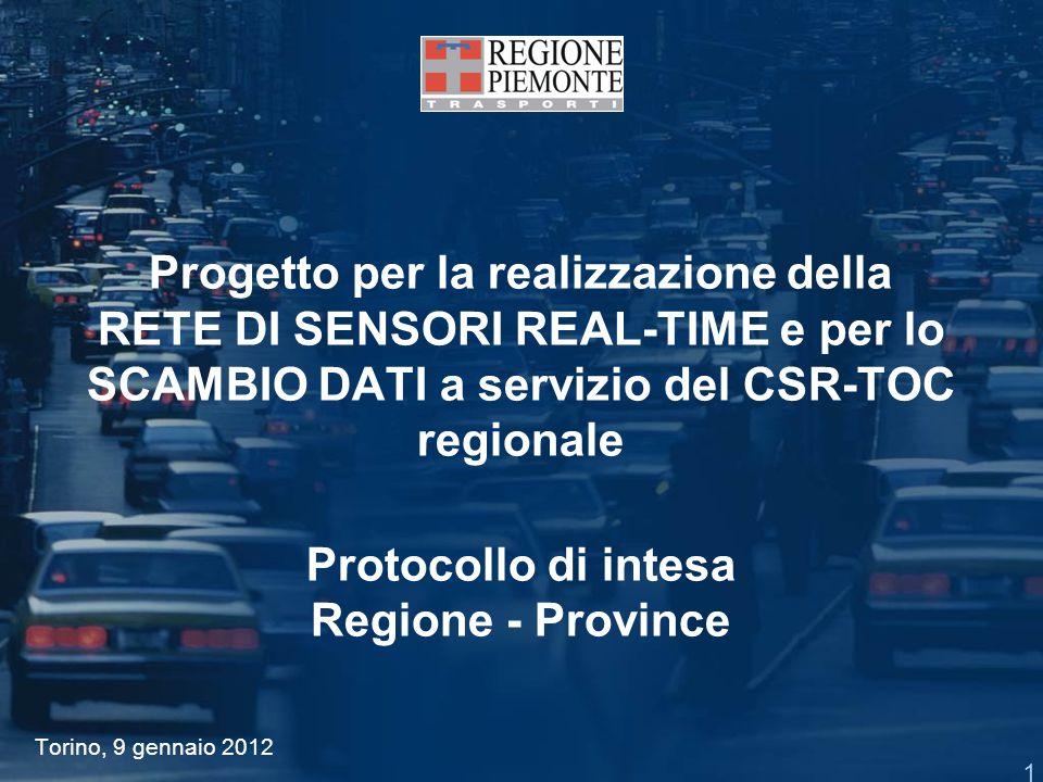 Progetto per la realizzazione della RETE DI SENSORI REAL-TIME e per lo SCAMBIO DATI a servizio del CSR-TOC regionale Protocollo di intesa Regione - Province Torino, 9 gennaio 2012 1