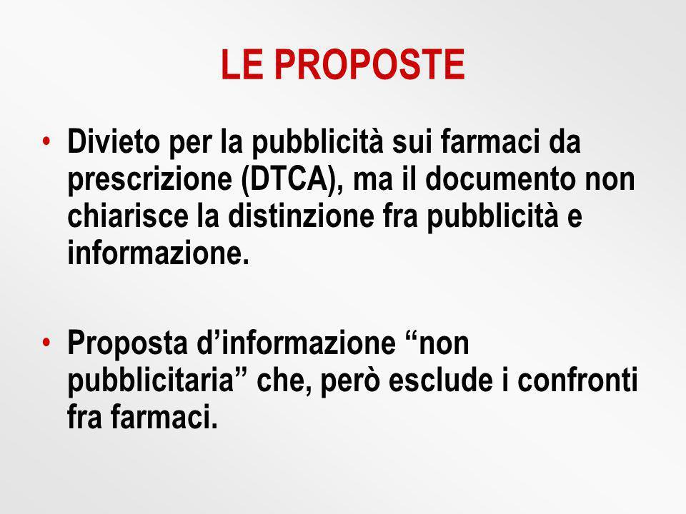 LE PROPOSTE Divieto per la pubblicità sui farmaci da prescrizione (DTCA), ma il documento non chiarisce la distinzione fra pubblicità e informazione.