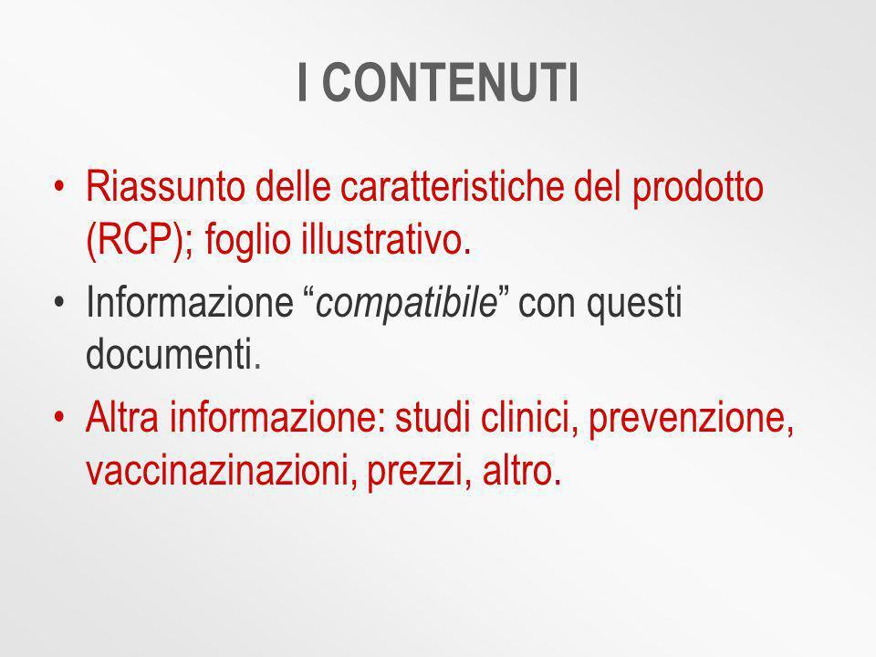 I CONTENUTI Riassunto delle caratteristiche del prodotto (RCP); foglio illustrativo.