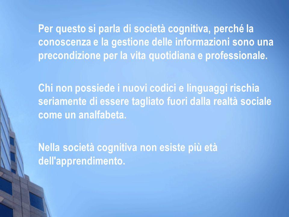 Per questo si parla di società cognitiva, perché la conoscenza e la gestione delle informazioni sono una precondizione per la vita quotidiana e profes