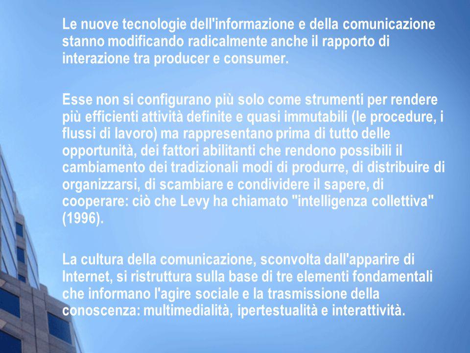 Le nuove tecnologie dell'informazione e della comunicazione stanno modificando radicalmente anche il rapporto di interazione tra producer e consumer.