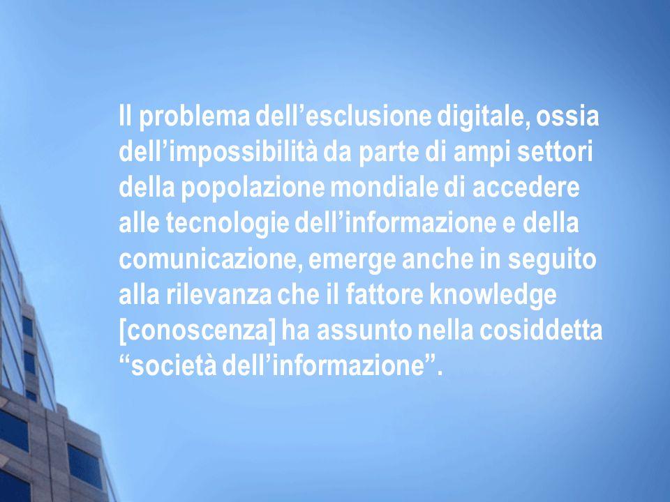 Il problema dellesclusione digitale, ossia dellimpossibilità da parte di ampi settori della popolazione mondiale di accedere alle tecnologie dellinfor