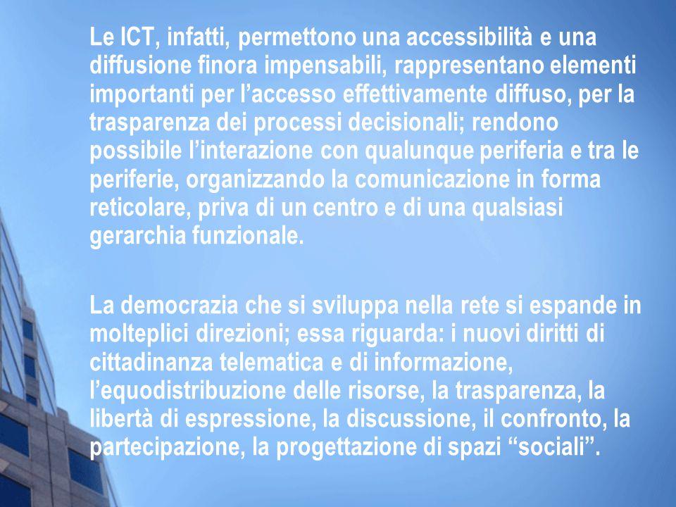 Le ICT, infatti, permettono una accessibilità e una diffusione finora impensabili, rappresentano elementi importanti per laccesso effettivamente diffu