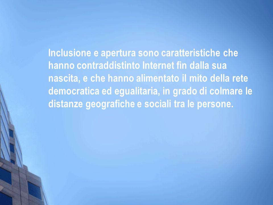 Inclusione e apertura sono caratteristiche che hanno contraddistinto Internet fin dalla sua nascita, e che hanno alimentato il mito della rete democra