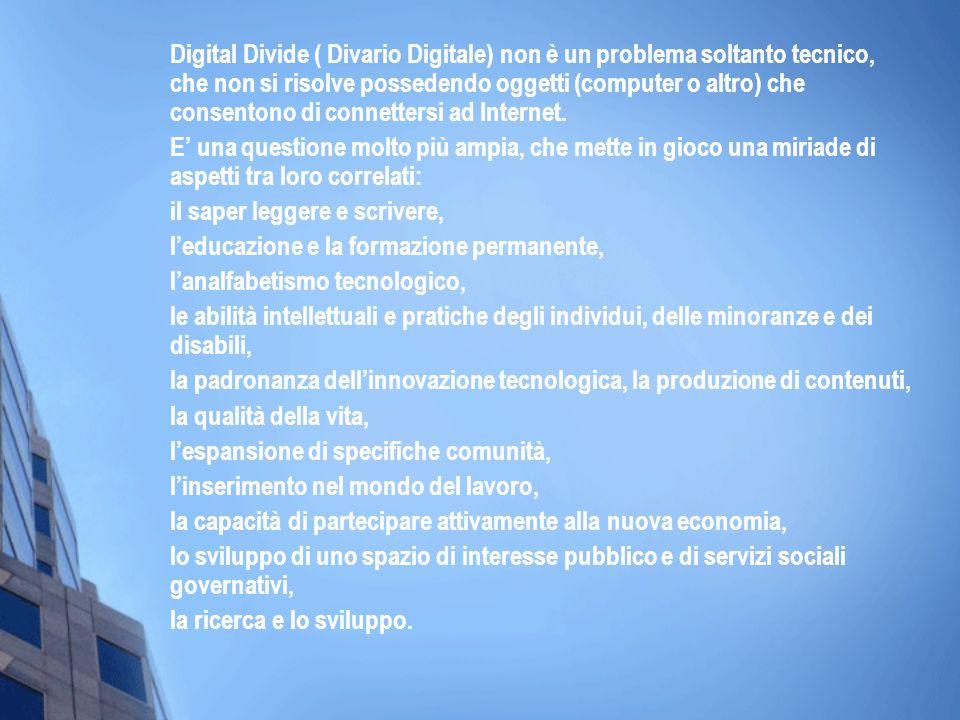 Digital Divide ( Divario Digitale) non è un problema soltanto tecnico, che non si risolve possedendo oggetti (computer o altro) che consentono di conn