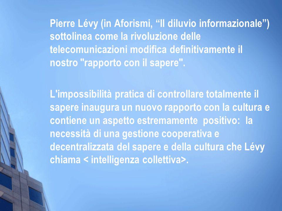 Pierre Lévy (in Aforismi, Il diluvio informazionale) sottolinea come la rivoluzione delle telecomunicazioni modifica definitivamente il nostro