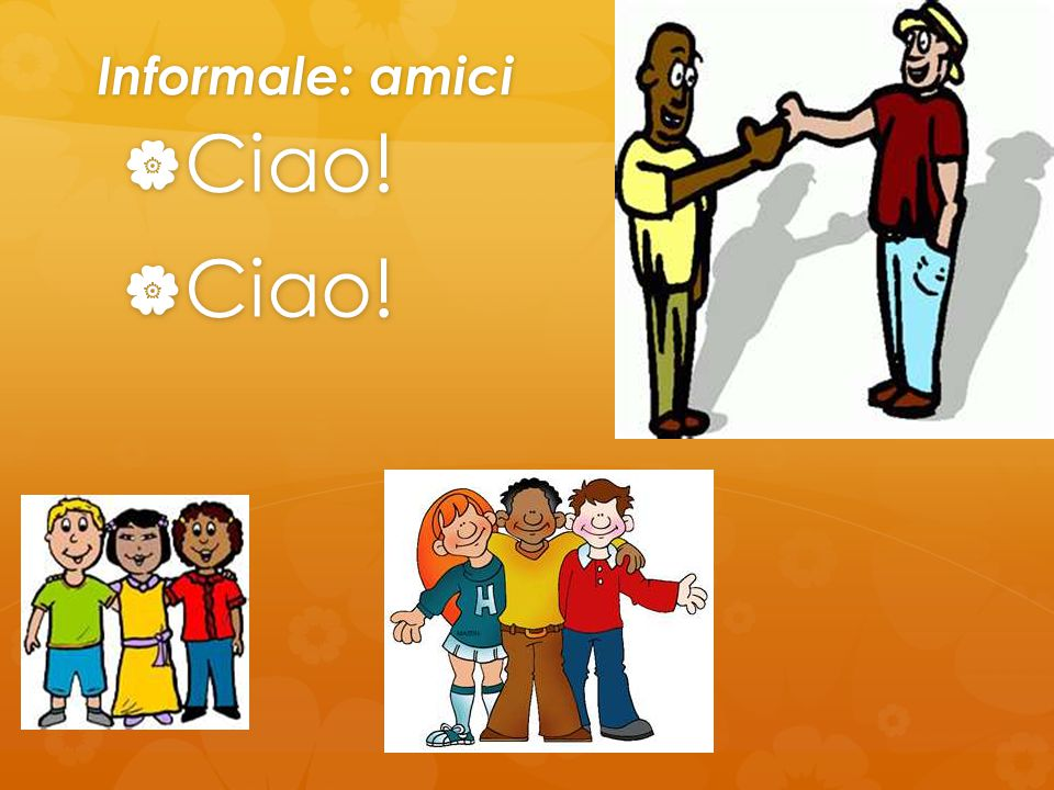 Informale: amici Ciao! Ciao!
