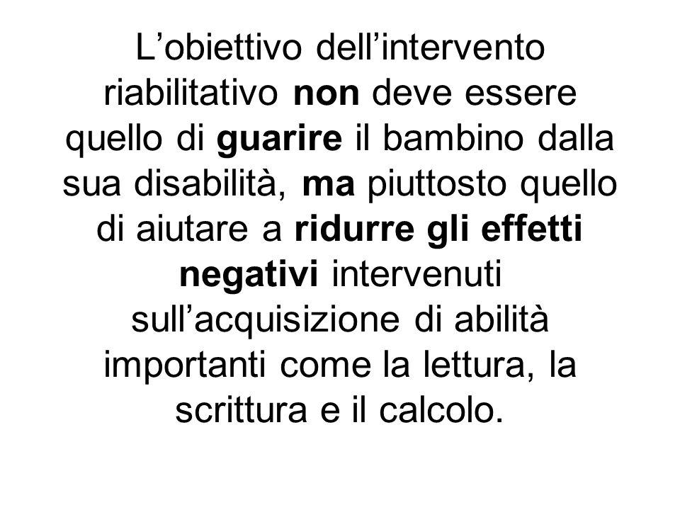Lobiettivo dellintervento riabilitativo non deve essere quello di guarire il bambino dalla sua disabilità, ma piuttosto quello di aiutare a ridurre gl