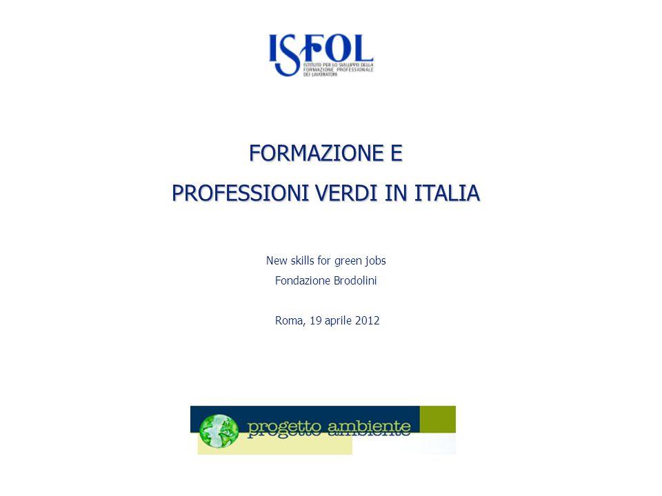 FORMAZIONE E PROFESSIONI VERDI IN ITALIA FORMAZIONE E PROFESSIONI VERDI IN ITALIA New skills for green jobs Fondazione Brodolini Roma, 19 aprile 2012