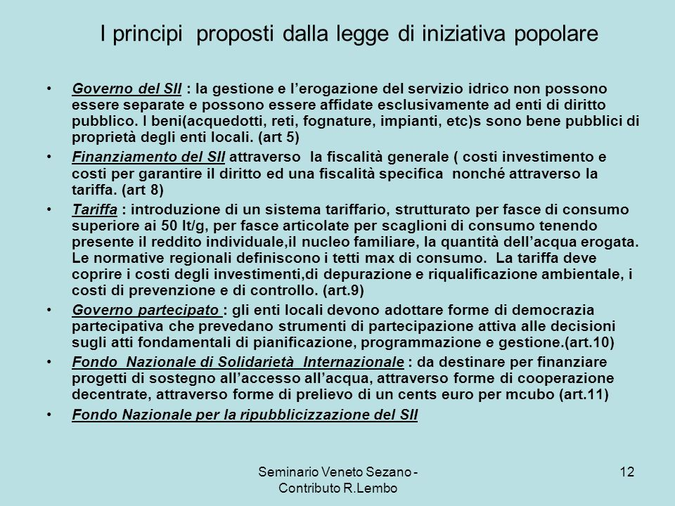 Seminario Veneto Sezano - Contributo R.Lembo 12 I principi proposti dalla legge di iniziativa popolare Governo del SII : la gestione e lerogazione del servizio idrico non possono essere separate e possono essere affidate esclusivamente ad enti di diritto pubblico.