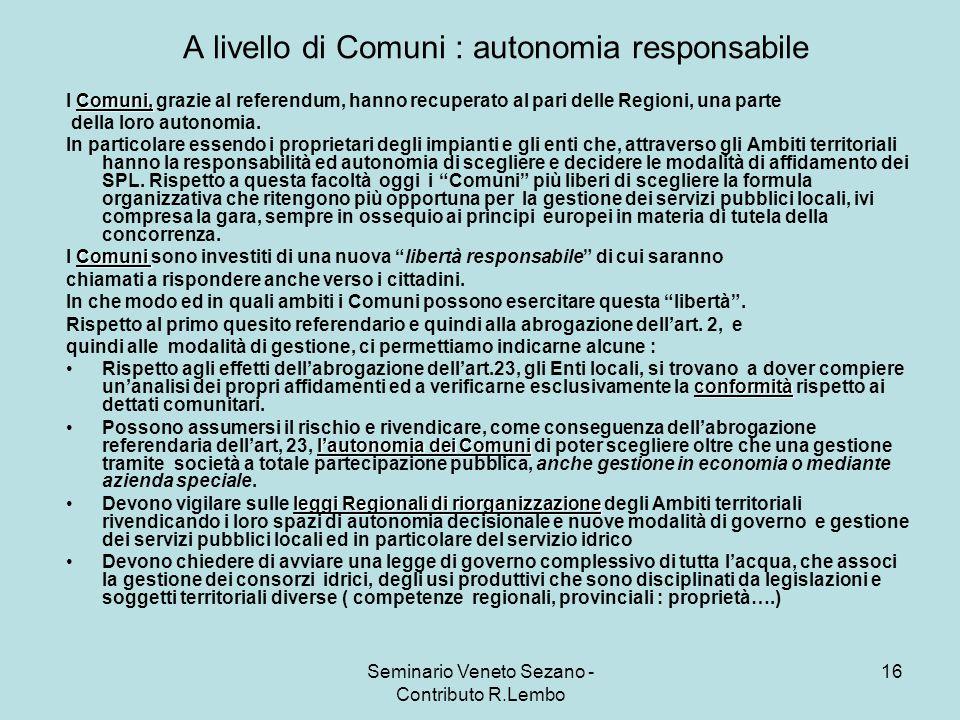 Seminario Veneto Sezano - Contributo R.Lembo 16 A livello di Comuni : autonomia responsabile Comuni, I Comuni, grazie al referendum, hanno recuperato al pari delle Regioni, una parte della loro autonomia.