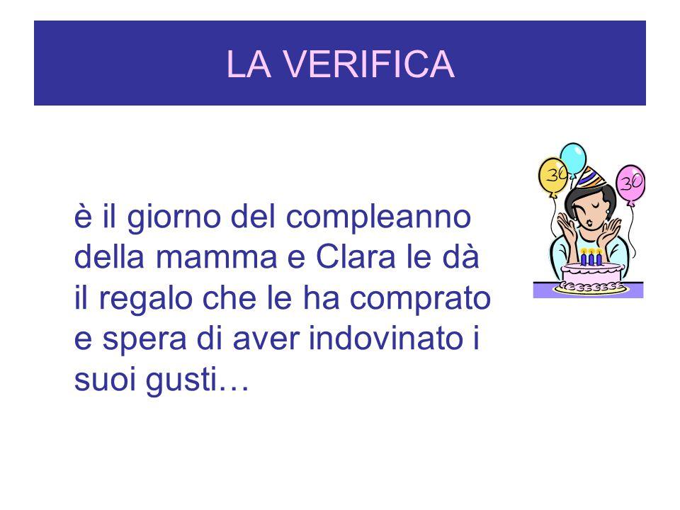 LA VERIFICA è il giorno del compleanno della mamma e Clara le dà il regalo che le ha comprato e spera di aver indovinato i suoi gusti…