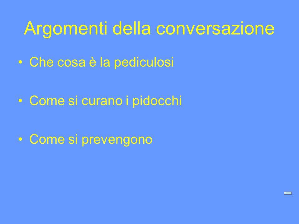 Argomenti della conversazione Che cosa è la pediculosi Come si curano i pidocchi Come si prevengono