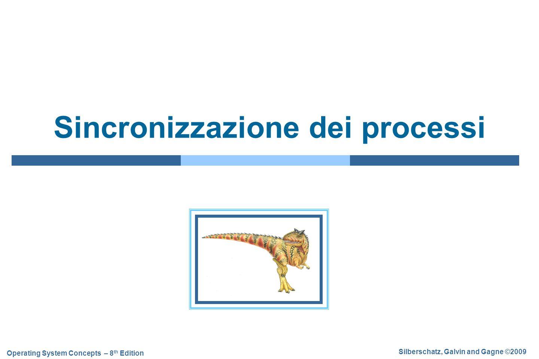 Silberschatz, Galvin and Gagne ©2009 Operating System Concepts – 8 th Edition Sincronizzazione dei processi