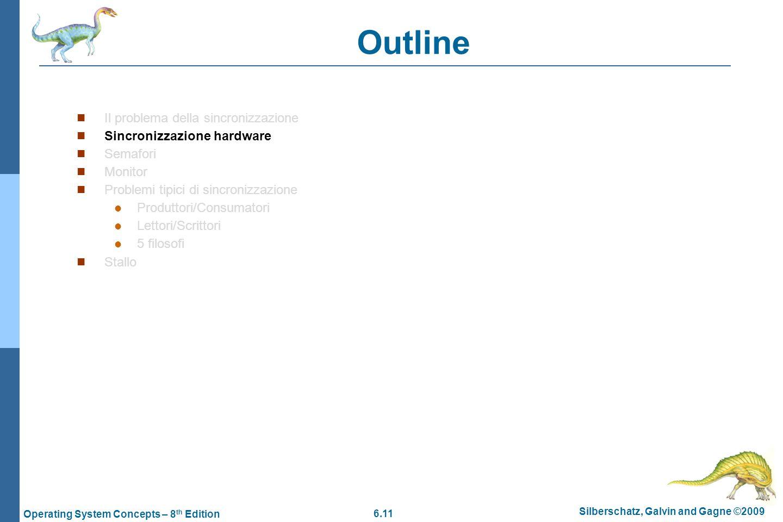 6.11 Silberschatz, Galvin and Gagne ©2009 Operating System Concepts – 8 th Edition Outline Il problema della sincronizzazione Sincronizzazione hardwar