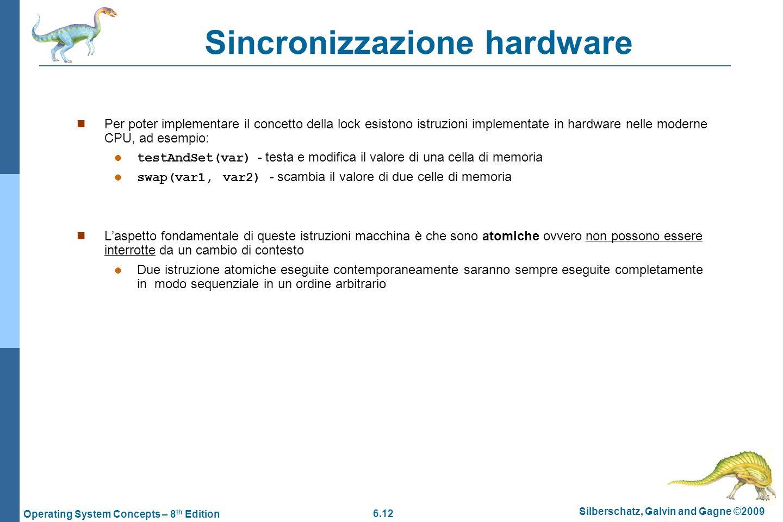 6.12 Silberschatz, Galvin and Gagne ©2009 Operating System Concepts – 8 th Edition Sincronizzazione hardware Per poter implementare il concetto della