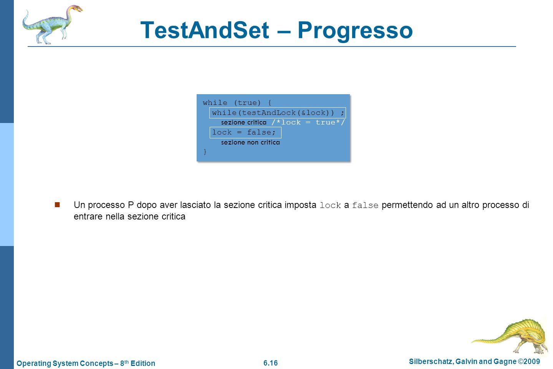 6.16 Silberschatz, Galvin and Gagne ©2009 Operating System Concepts – 8 th Edition TestAndSet – Progresso Un processo P dopo aver lasciato la sezione