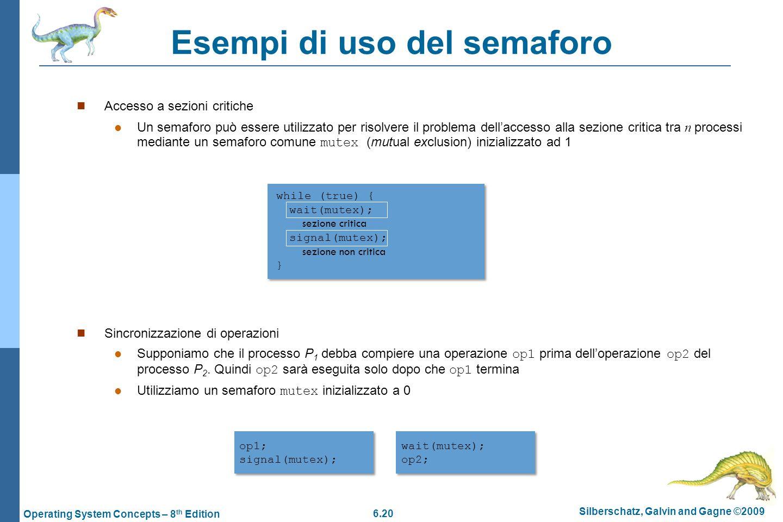 6.20 Silberschatz, Galvin and Gagne ©2009 Operating System Concepts – 8 th Edition Esempi di uso del semaforo Accesso a sezioni critiche Un semaforo p