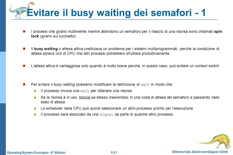 6.21 Silberschatz, Galvin and Gagne ©2009 Operating System Concepts – 8 th Edition Evitare il busy waiting dei semafori - 1 I processi che girano inut