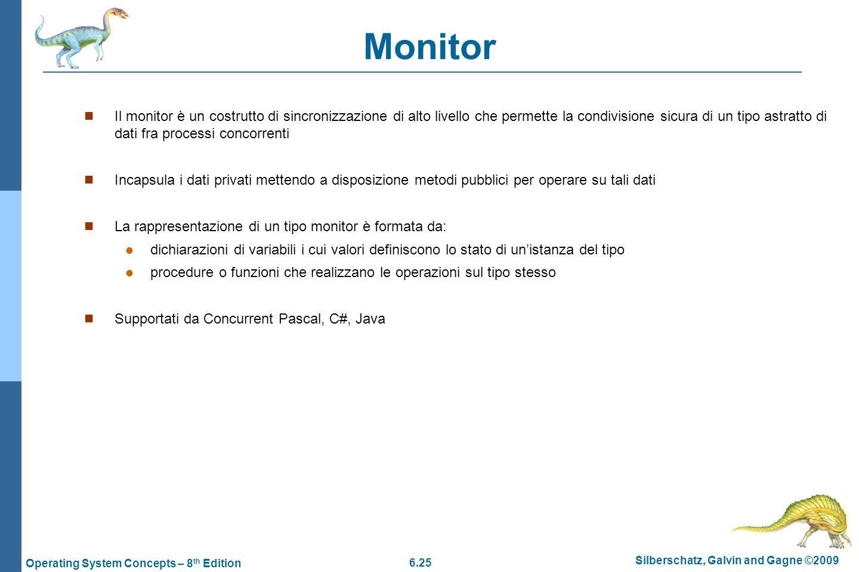 6.25 Silberschatz, Galvin and Gagne ©2009 Operating System Concepts – 8 th Edition Monitor Il monitor è un costrutto di sincronizzazione di alto livel