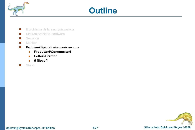 6.27 Silberschatz, Galvin and Gagne ©2009 Operating System Concepts – 8 th Edition Outline Il problema della sincronizzazione Sincronizzazione hardwar