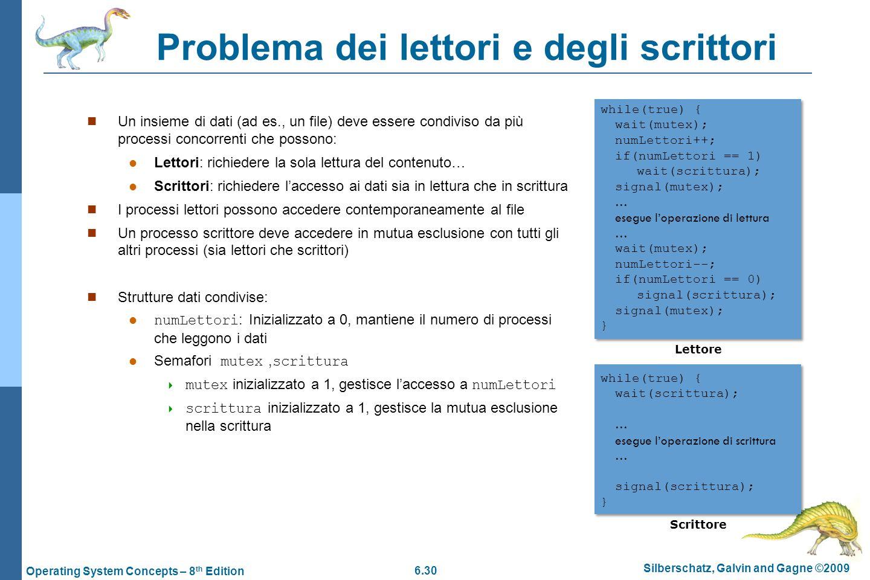 6.30 Silberschatz, Galvin and Gagne ©2009 Operating System Concepts – 8 th Edition Problema dei lettori e degli scrittori Un insieme di dati (ad es.,