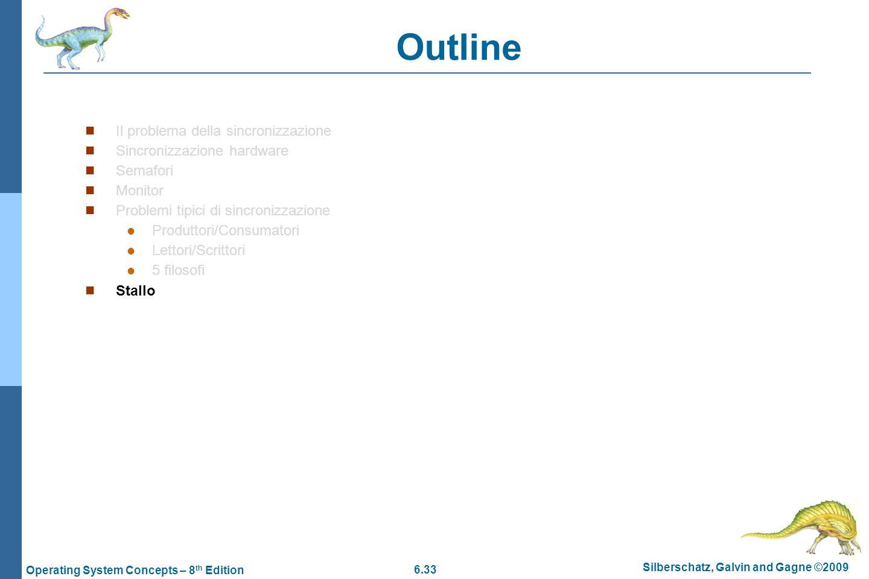 6.33 Silberschatz, Galvin and Gagne ©2009 Operating System Concepts – 8 th Edition Outline Il problema della sincronizzazione Sincronizzazione hardwar