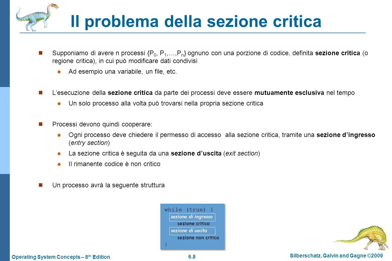 6.8 Silberschatz, Galvin and Gagne ©2009 Operating System Concepts – 8 th Edition Il problema della sezione critica Supponiamo di avere n processi {P