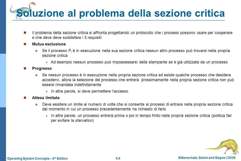 6.9 Silberschatz, Galvin and Gagne ©2009 Operating System Concepts – 8 th Edition Soluzione al problema della sezione critica Il problema della sezion