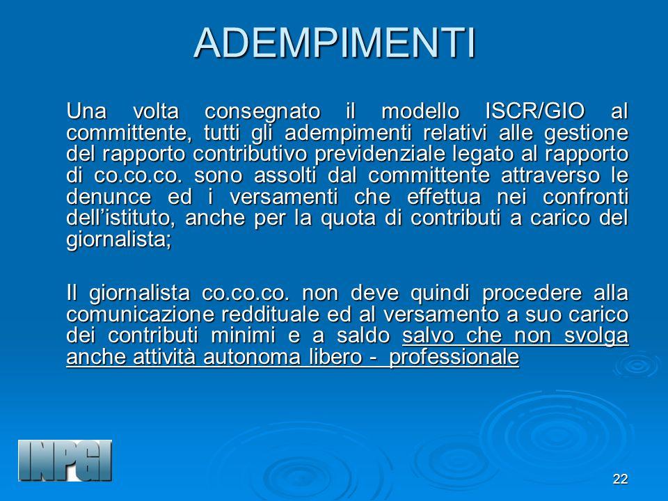 22ADEMPIMENTI Una volta consegnato il modello ISCR/GIO al committente, tutti gli adempimenti relativi alle gestione del rapporto contributivo previdenziale legato al rapporto di co.co.co.