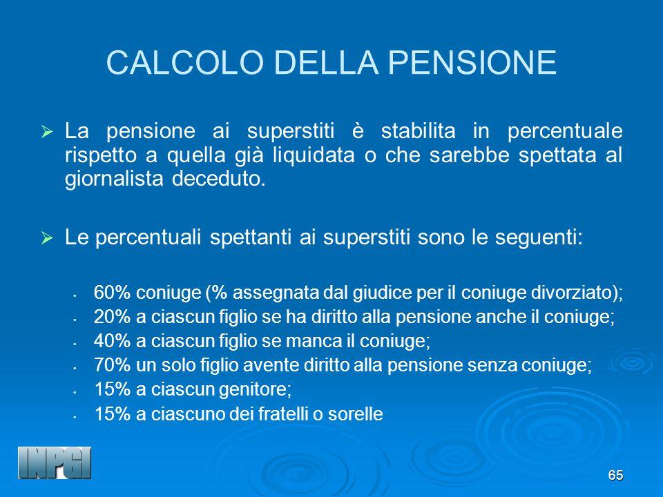 65 CALCOLO DELLA PENSIONE La pensione ai superstiti è stabilita in percentuale rispetto a quella già liquidata o che sarebbe spettata al giornalista deceduto.