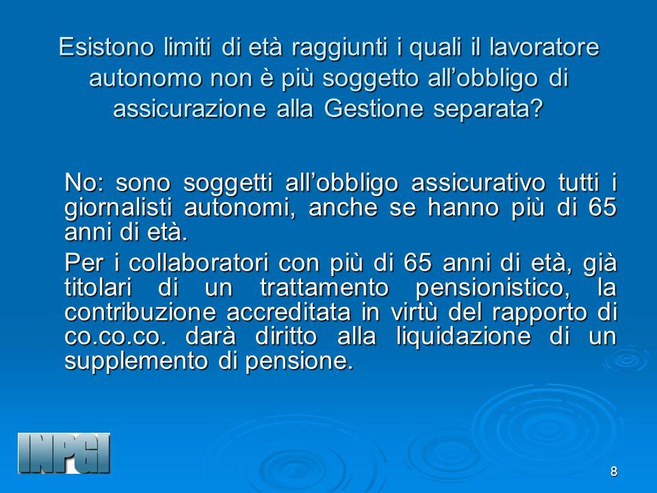 8 Esistono limiti di età raggiunti i quali il lavoratore autonomo non è più soggetto allobbligo di assicurazione alla Gestione separata.