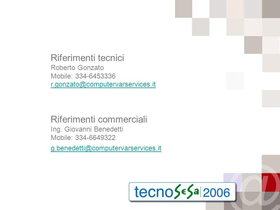 Riferimenti tecnici Roberto Gonzato Mobile: 334-6453336 r.gonzato@computervarservices.it Riferimenti commerciali Ing.