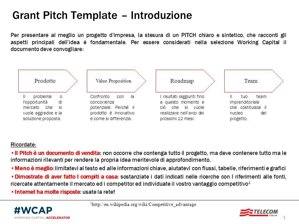 1 Prodotto Value Proposition RoadmapTeam Grant Pitch Template – Introduzione Ricordate: Il Pitch è un documento di vendita: non occorre che contenga t