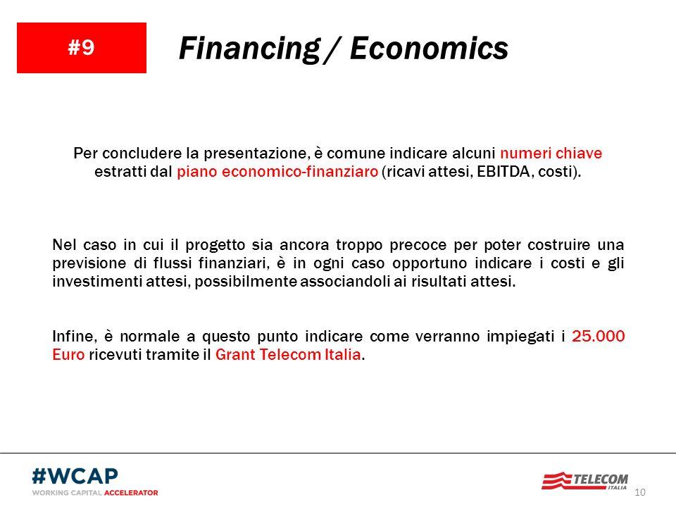 10 #9 Financing / Economics Per concludere la presentazione, è comune indicare alcuni numeri chiave estratti dal piano economico-finanziaro (ricavi at