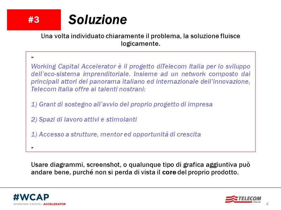 4 #3 Soluzione Una volta individuato chiaramente il problema, la soluzione fluisce logicamente. Working Capital Accelerator è il progetto diTelecom It