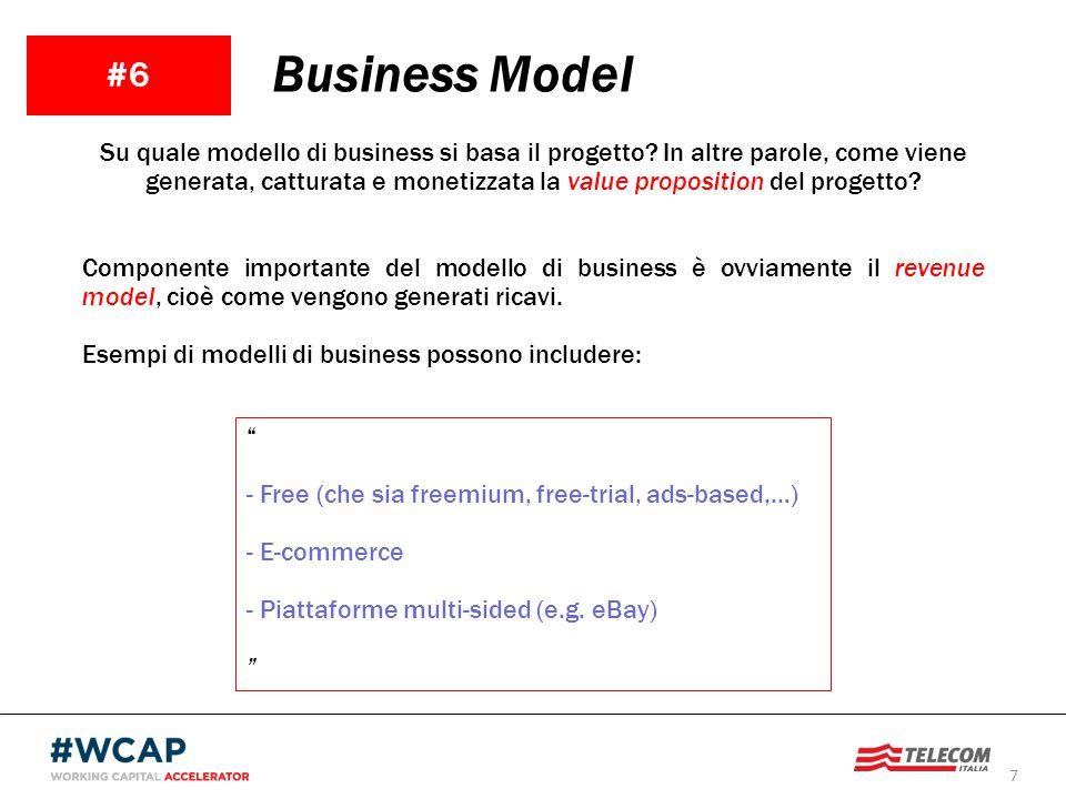 7 #6 Business Model Su quale modello di business si basa il progetto? In altre parole, come viene generata, catturata e monetizzata la value propositi