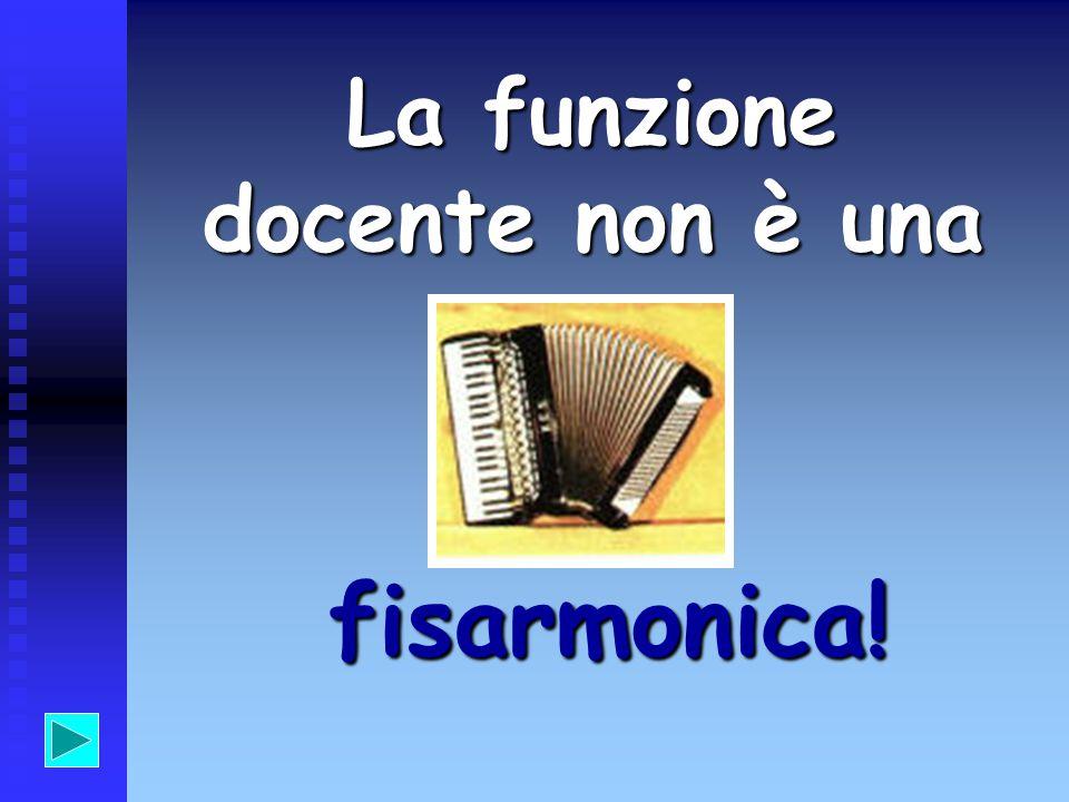 La funzione docente non è una fisarmonica! fisarmonica!