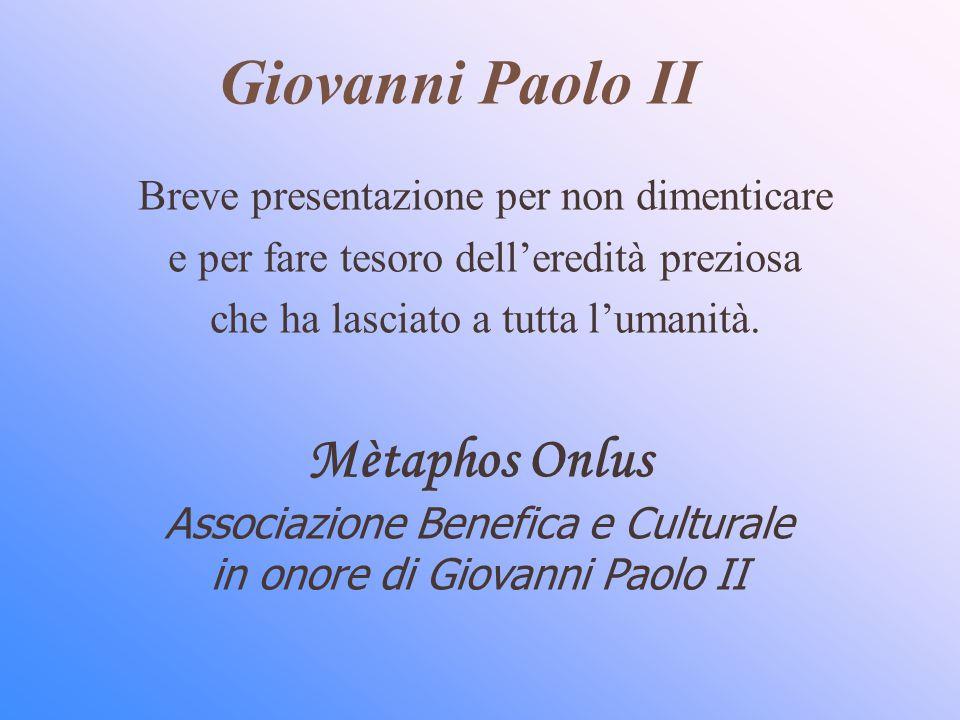 Giovanni Paolo II Breve presentazione per non dimenticare e per fare tesoro delleredità preziosa che ha lasciato a tutta lumanità.