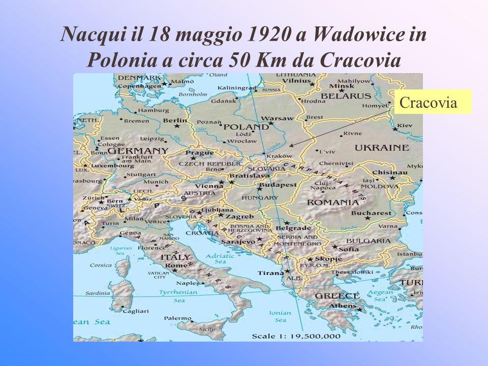 Nacqui il 18 maggio 1920 a Wadowice in Polonia a circa 50 Km da Cracovia Cracovia