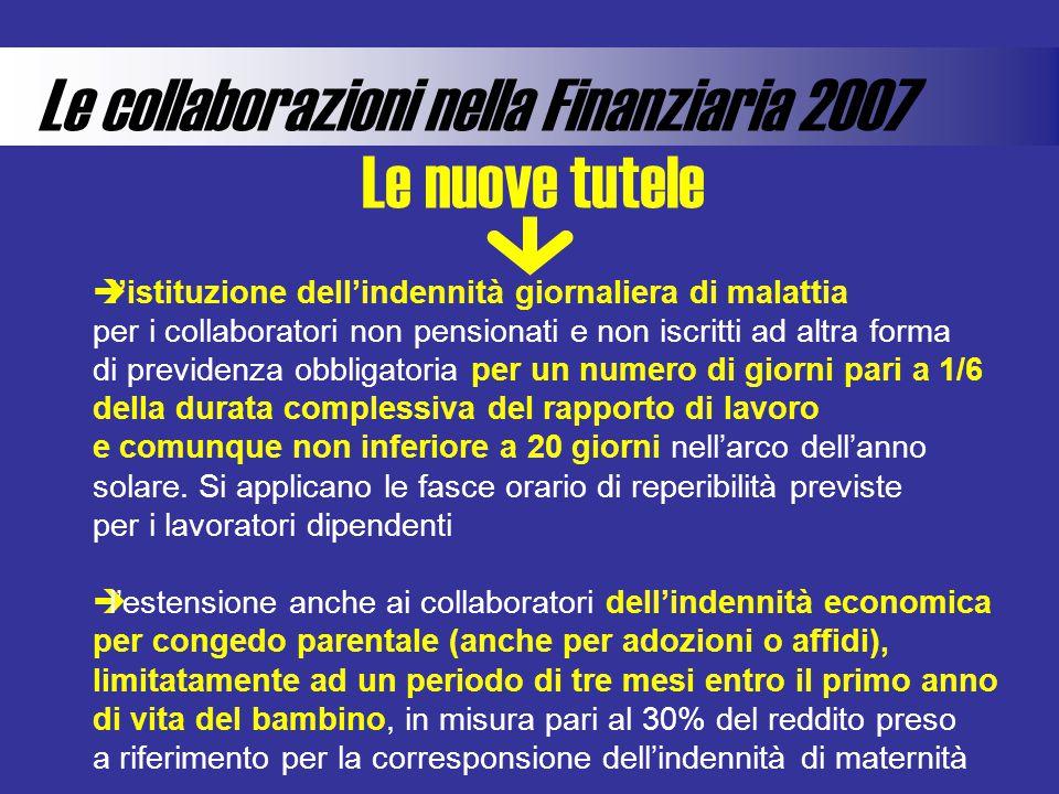 Le collaborazioni nella Finanziaria 2007 Le nuove tutele listituzione dellindennità giornaliera di malattia per i collaboratori non pensionati e non i