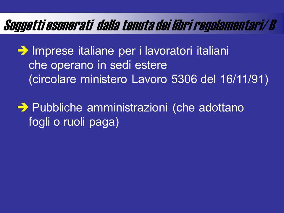 Soggetti esonerati dalla tenuta dei libri regolamentari/ B Imprese italiane per i lavoratori italiani che operano in sedi estere (circolare ministero Lavoro 5306 del 16/11/91) Pubbliche amministrazioni (che adottano fogli o ruoli paga)