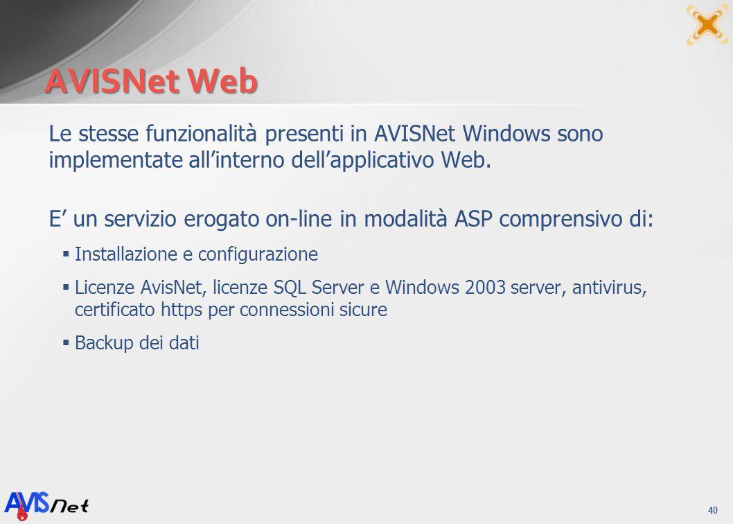 AVISNet Web 40 Le stesse funzionalità presenti in AVISNet Windows sono implementate allinterno dellapplicativo Web. E un servizio erogato on-line in m