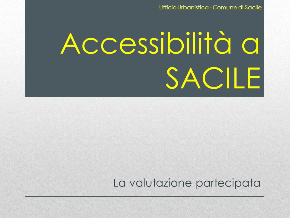 Accessibilità a SACILE La valutazione partecipata Ufficio Urbanistica - Comune di Sacile