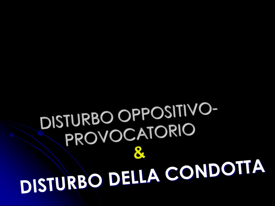 DISTURBO OPPOSITIVO- PROVOCATORIO DISTURBO DELLA CONDOTTA