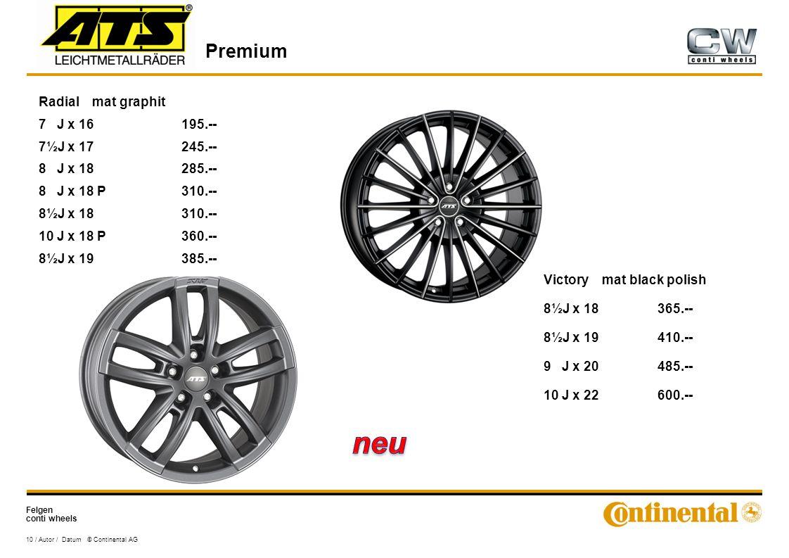 Felgen conti wheels Premium 10 / Autor / Datum © Continental AG Victory mat black polish 8½J x 18365.-- 8½J x 19410.-- 9 J x 20485.-- 10 J x 22600.-- Radial mat graphit 7 J x 16195.-- 7½J x 17245.-- 8 J x 18285.-- 8 J x 18 P310.-- 8½J x 18310.-- 10 J x 18 P360.-- 8½J x 19385.--
