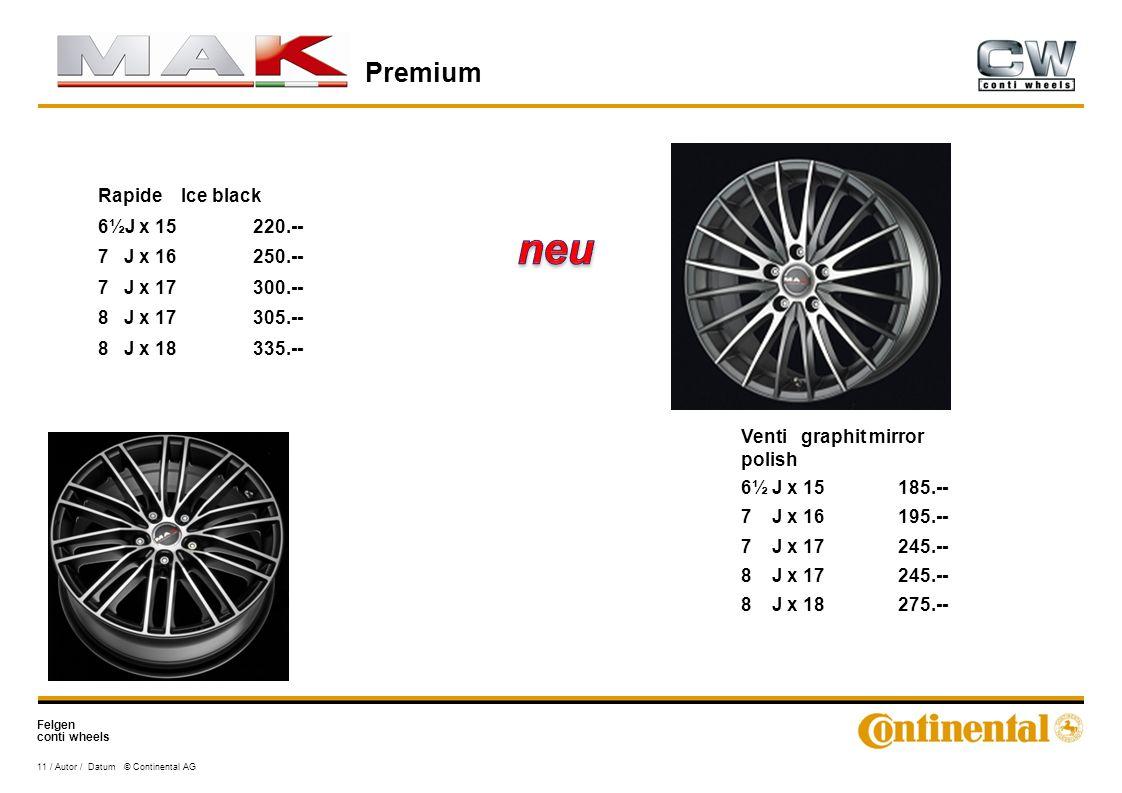 Felgen conti wheels Premium 11 / Autor / Datum © Continental AG Venti graphit mirror polish 6½ J x 15185.-- 7 J x 16195.-- 7 J x 17245.-- 8 J x 17245.-- 8 J x 18275.-- Rapide Ice black 6½J x 15220.-- 7 J x 16250.-- 7 J x 17300.-- 8 J x 17305.-- 8 J x 18335.--